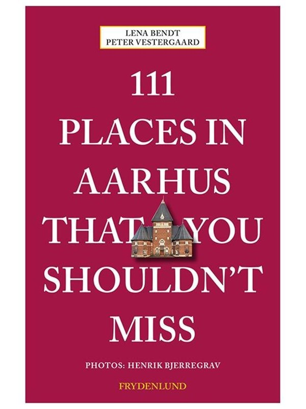 Image of   111 places in Aarhus that you shouldn't miss